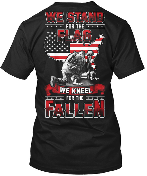 We Stand For The Flag Wo Kneel For The Fallen Black T-Shirt Back