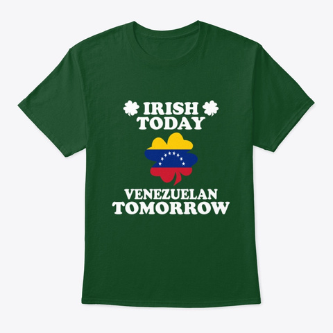 Irish Today Venezuelan Tomorrow T Shirt Deep Forest T-Shirt Front
