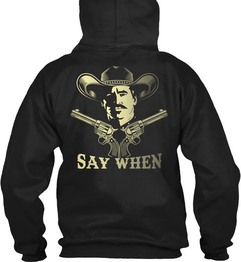 Say When Black T-Shirt Back