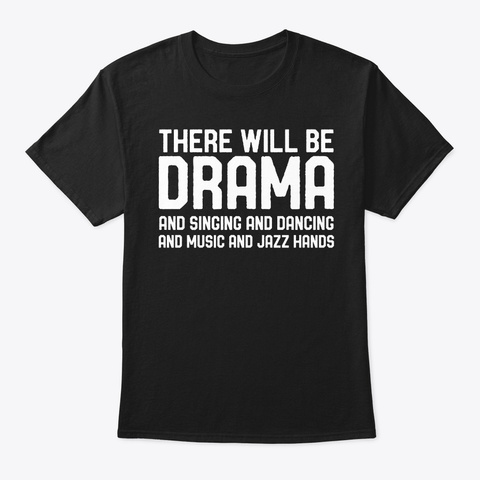 Will Be Drama Singing Dancing Theater Black T-Shirt Front