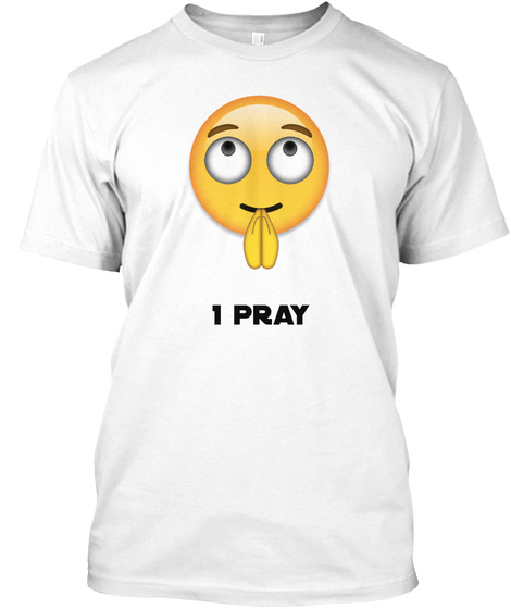 I Pray White T-Shirt Front