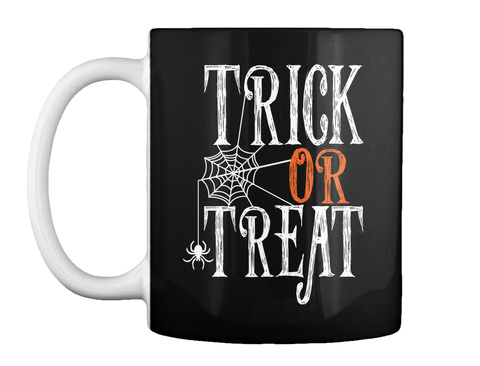 Trick Or Treat Halloween Mug Black T-Shirt Front