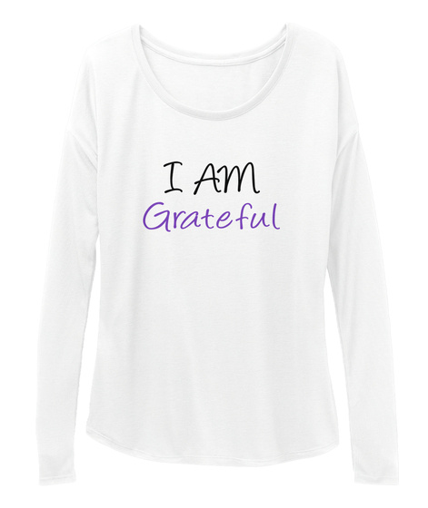 I Am Grateful White Long Sleeve T-Shirt Front