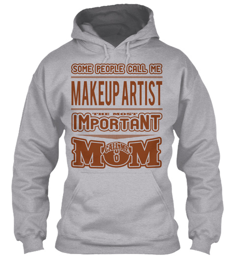 Some People Call Me Makeup Artist The Most Important Call Me Mom Sport Grey T-Shirt Front