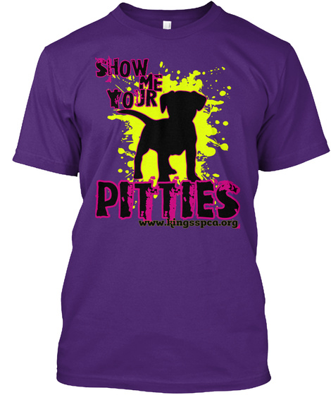 Show Me Your Pitties Www.Kingsspca.Org  Purple T-Shirt Front
