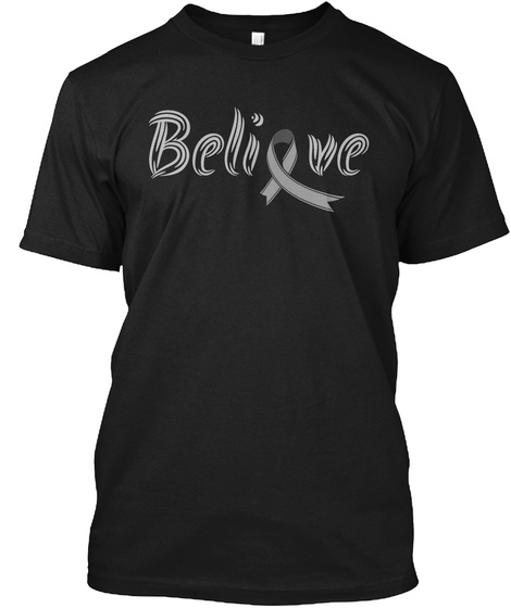 Believe Brain Cancer Sympathy Gifts Black T-Shirt Front