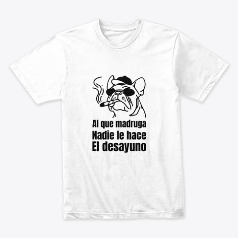 Al Que Madruga  White T-Shirt Front