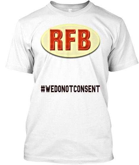 Rfb #Wedonotconsent White T-Shirt Front