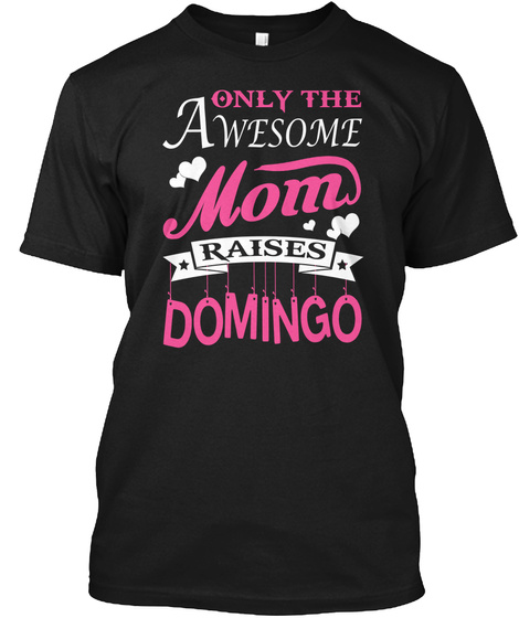 Domingo Raised By Awesome Mom Black T-Shirt Front