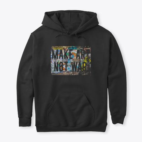 Make Art Not War Hippy Peace Black T-Shirt Front