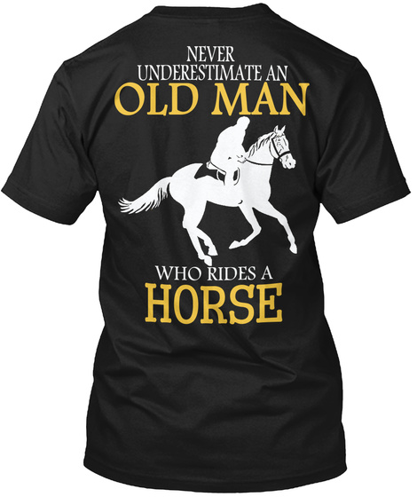 Never Underestimate An Old Man Who Rides A Horse Black T-Shirt Back