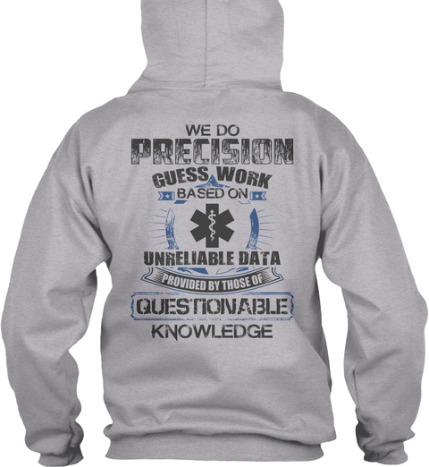 Emt We Do Precision Guess Work Based On Unreliable Data Provided By Those Of Questionable Knowledge Sport Grey T-Shirt Back