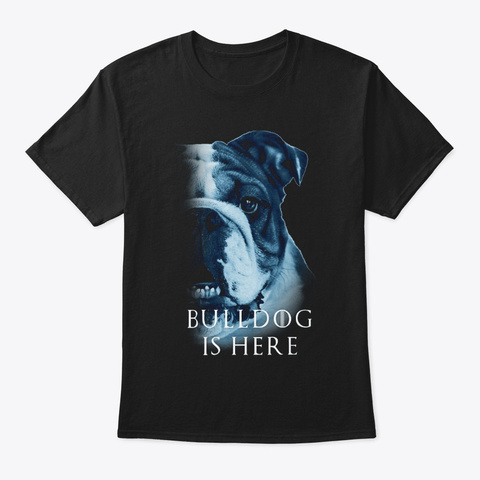 Bulldog Is Here Black T-Shirt Front