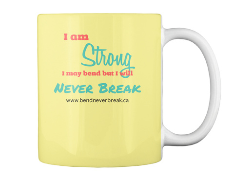 I Am Strong I May Bend But I Will Never Break Www.Bendneverbreak.Ca Butter Yellow T-Shirt Back
