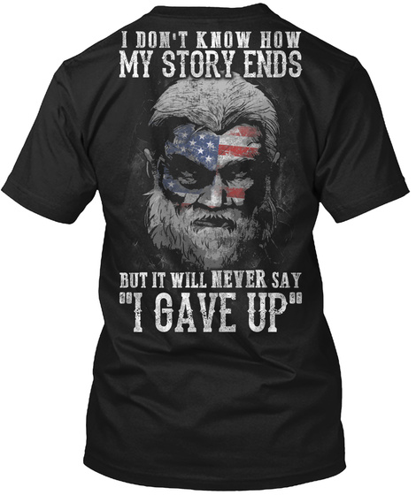 I Dont Know How My Story Ends But It Will Never Say I Gave Up Black T-Shirt Back