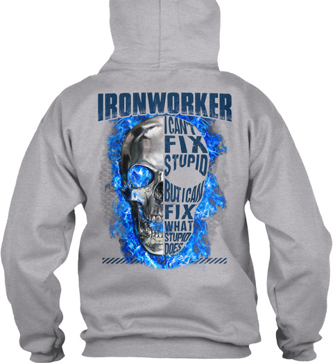 Ironworker I Can't Fix Stupid But I Can Fix What Stupid Does Sport Grey T-Shirt Back