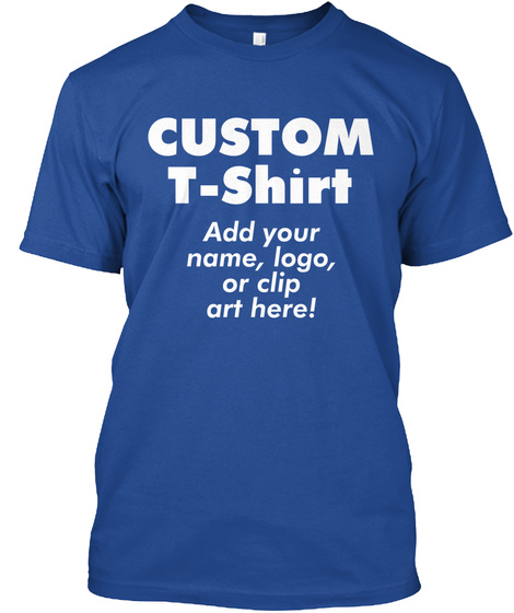 Custom T Shirt Add Your Name, Logo, Or Clip Art Here! Deep Royal T-Shirt Front