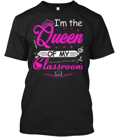 I'm The Queen Of My Classroom Black T-Shirt Front