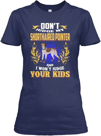 My Shorthaired Pointer Won't Judge Your  Navy T-Shirt Front
