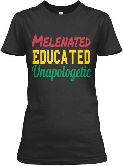Melenated Educated Unapologetic Black T-Shirt Front