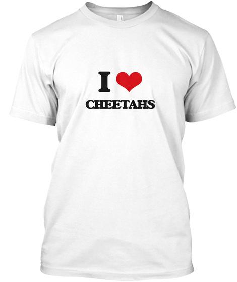 I Love Cheetahs White T-Shirt Front