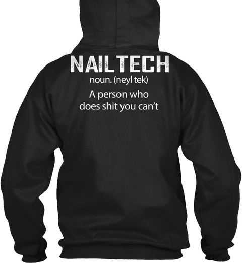 Nailthech Noun. ( Neyl Tek) A Person Who Does Shit You Cant Black T-Shirt Back