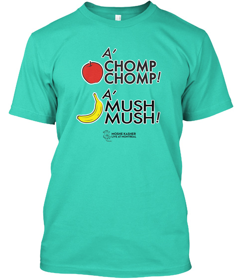 A' Chomp Chomp! A' Mush Mush! Moshe Kasher Live At Montreal  Mint T-Shirt Front