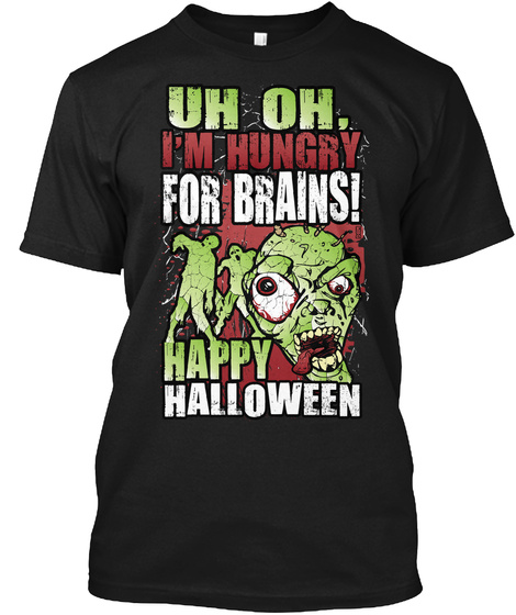 Uh Oh. I'm Hungry For Brains! Happy Halloween Black áo T-Shirt Front