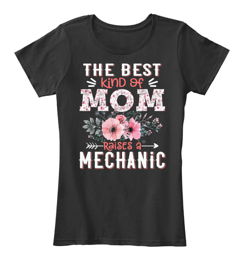 The Best Kind Of Mom Raises A Mechanic Black T-Shirt Front