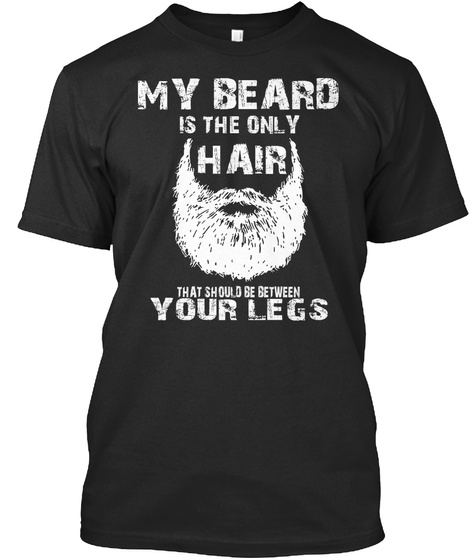 My Beard Is The Only Hair T Shirt Black T-Shirt Front