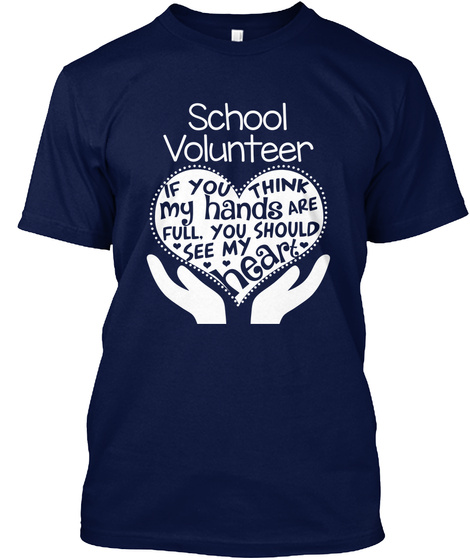 School Volunteer If You Think My Hands Are Full You Should See My Heart Navy T-Shirt Front