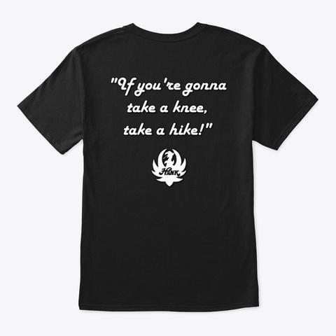 Take A Knee, Take A Hike! Black T-Shirt Back