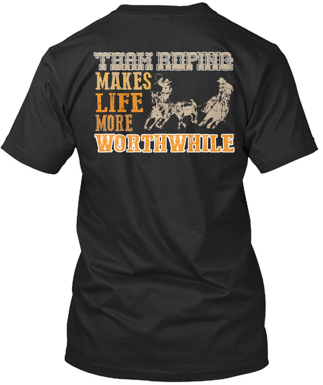 Team Roping Makes Life More Worthwhile Black T-Shirt Back