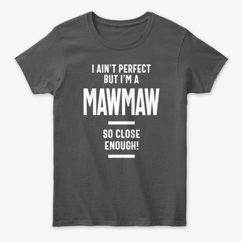 Womens Perfect Mawmaw Grandma Gift Charcoal T-Shirt Front