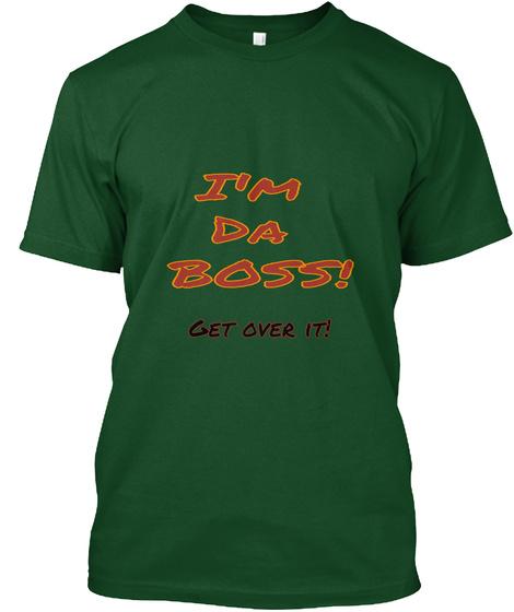 I'm  Da  Boss! Get Over It! Deep Forest T-Shirt Front