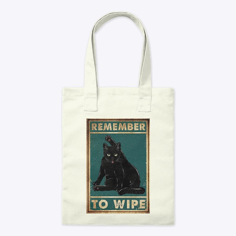 Remember To Wipe Black Cat  Natural T-Shirt Front