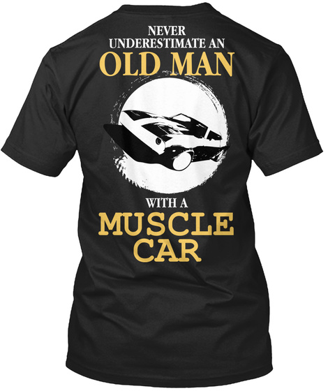 Never Underestimate An Old Man With A Muscle Car Black T-Shirt Back
