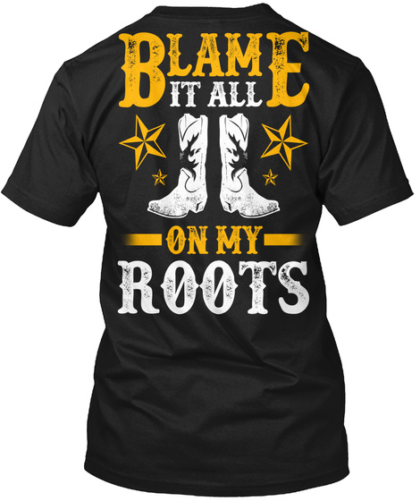 Country Blame It All On My Roots Blame It All On My Roots Products From Country Girl Teespring