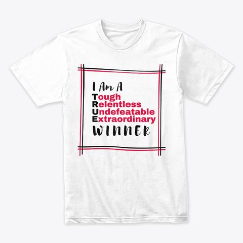 I Am A True Winner  White T-Shirt Front