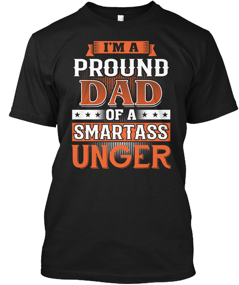 Proud Dad Of A Smartass Unger. Customizable Name Black T-Shirt Front