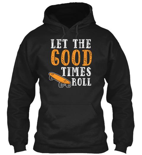 Good Times Roll Skateboarding Skater Des Black T-Shirt Front