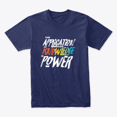 The Application Of Knowledge Is Power Midnight Navy T-Shirt Front