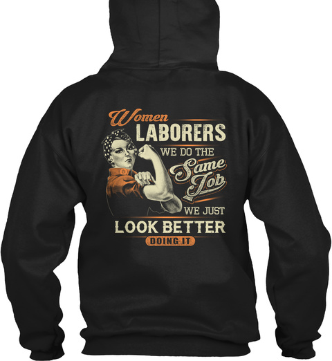 Women Laborers We Do The Same Job We Just Look Better Doing It Black T-Shirt Back