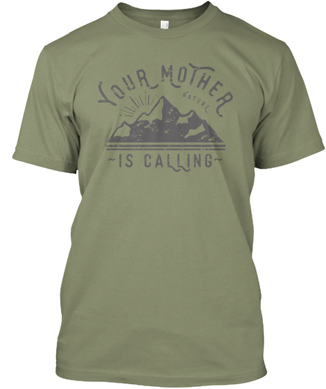 Your Mother Natural  Is Calling Light Olive T-Shirt Front