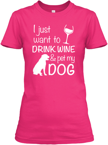 I Just Want To Drink Wine & Pet My Dog  Heliconia Vrouwen T-Shirt Front
