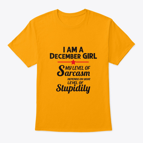 Sarcastic December Girl Gifts Women Birt Gold T-Shirt Front