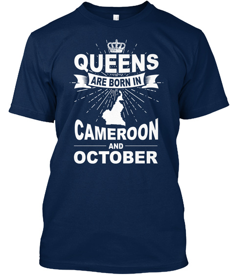 Queens Are Born In Cameroon And October Navy T-Shirt Front
