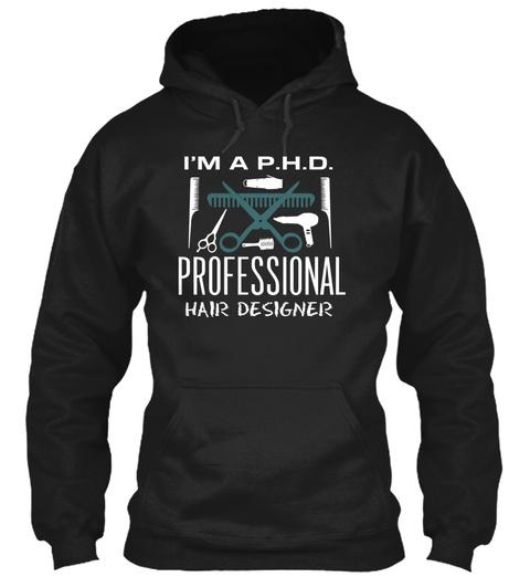 I M A P H D Professional Hair Designer Black T-Shirt Front