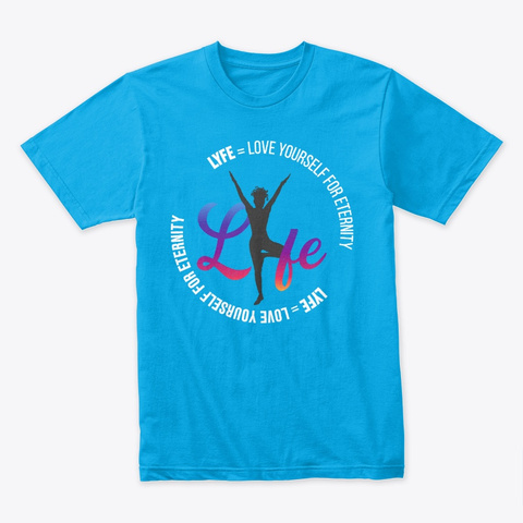 Lyfe = Love Yourself For Eternity   V2 Turquoise T-Shirt Front