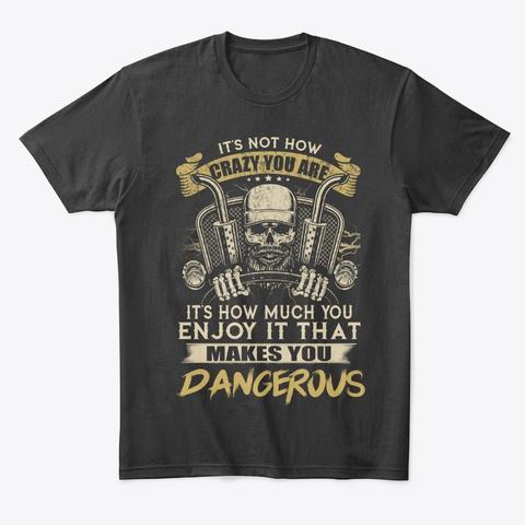Crazy Trucker For Men Enjoy Dangerous Black T-Shirt Front
